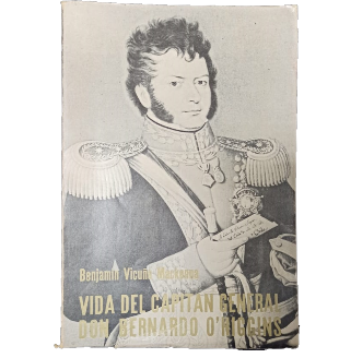 Vida del Capitán General Don Bernardo O´Higgins